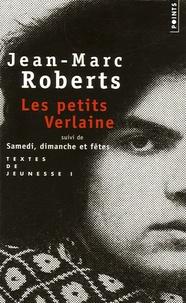 Jean-Marc Roberts - Textes de jeunesse - Tome 1, Les petits Verlaine suivi de Samedi, dimanche et fêtes.