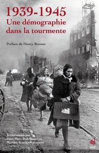 Jean-Marc Rohrbasser et Martine Rousso-Rossmann - 1939-1945 Une démographie dans la tourmente.
