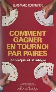 Jean-Marc Roudinesco et José Damiani - Comment gagner en tournoi par paires - Approche technique et stratégique.