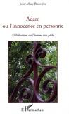 Jean-Marc Rouvière - Adam ou l'innocence en personne - Méditations sur l'homme sans péché.
