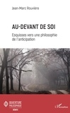 Jean-Marc Rouvière - Au-devant de soi - Esquisses vers une philosophie de l'anticipation.
