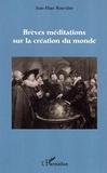Jean-Marc Rouvière - Brèves méditations sur la création du monde.