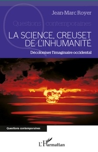Jean-Marc Royer - La science, creuset de l'inhumanité - Décoloniser l'imaginaire occidental.