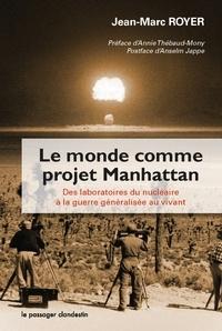 Jean-Marc Royer - Le monde comme projet Manhattan - Des laboratoires du nucléaire à la guerre généralisée au vivant.