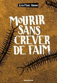 Jean-Marc Royon - Mourir sans crever de faim.