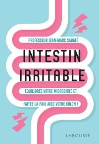 Jean-Marc Sabaté - Intestin irritable - Equilibrez votre microbiote et faites la paix avec votre côlon !.