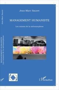 Jean-Marc Sauret - Management humaniste - Les raisons de la métamorphose.