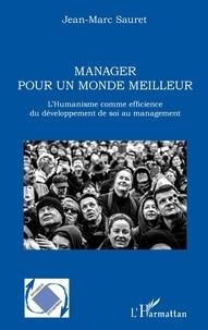 Jean-Marc Sauret - Manager pour un monde meilleur - L'humanisme comme efficience du développement de soi au management.