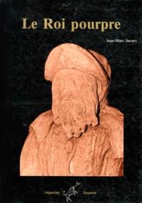 Jean-Marc Savary - Le roi pourpre.