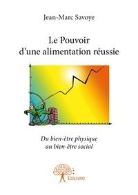 Jean-Marc Savoye - Le pouvoir d'une alimentation réussie - du bien-être physique au bien-être social.