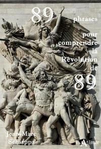 Jean-Marc Schiappa - 89 phrases pour comprendre la révolution de 89.