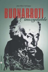 Jean-Marc Schiappa - Buonarroti (1761-1837) - L'inoxydable.