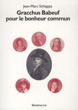 Jean-Marc Schiappa - Gracchus Babeuf pour le bonheur commun.