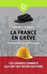 Jean-Marc Schiappa - La France en grève - Du Moyen Age aux Gilets jaunes.