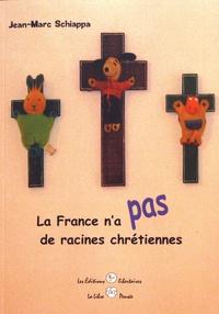 Jean-Marc Schiappa - La France n'a pas de racines chrétiennes.