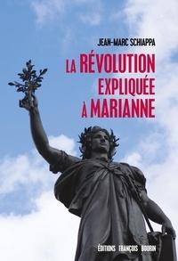Jean-Marc Schiappa - La Révolution expliquée à Marianne.