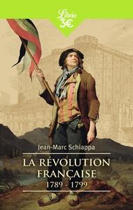 Jean-Marc Schiappa - La Révolution française - 1789-1799.