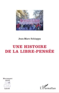 Jean-Marc Schiappa - Une histoire de la libre-pensée.