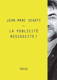 La publicité ressuscite ! - Jean-Marc Segati  