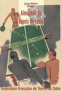 Jean-Marc Silvain - Almanach du tennis de table.