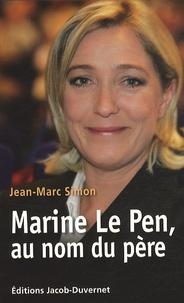 Jean-Marc Simon - Marine Le Pen, au nom du père.