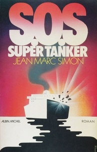 Jean-Marc Simon - S.O.S. super-tanker.