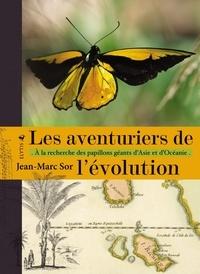 Jean-Marc Sor - Les aventuriers de l'évolution - A la recherche des papillons géants d'Asie et d'Océanie.