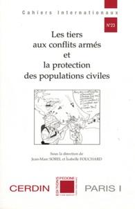 Jean-Marc Sorel et Isabelle Fouchard - Les tiers aux conflits armés et la protection des populations civiles.