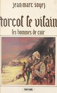 Jean-Marc Soyez - Torcol le vilain (1). Les hommes de cuir.