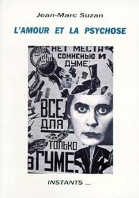 Jean-Marc Suzan - L'amour et la psychose - Ou la signifiance amoureuse dans les discours psychotiques.