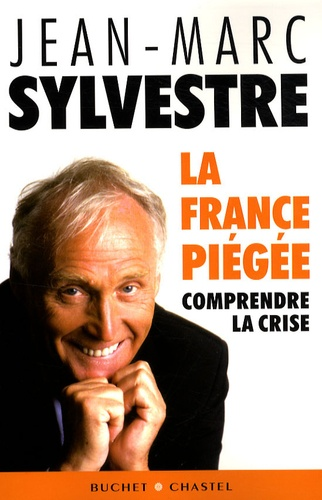 Jean-Marc Sylvestre - La France piégée - Comprendre la crise.