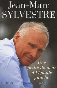 Jean-Marc Sylvestre - Une petite douleur à l'épaule gauche.