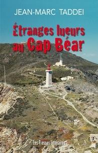 Jean-Marc Taddéi - Etranges lueurs au Cap Béar.