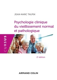 Jean-Marc Talpin - Psychologie clinique du vieillissement normal et pathologique - 2e éd..