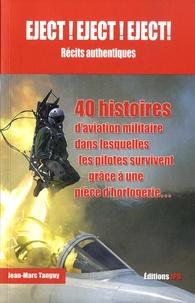 Jean-Marc Tanguy - Eject ! Eject ! Eject ! - 40 histoires d'aviation militaire dans lesquelles l'homme (et la femme) survit grâce à une pièce d'horlogerie.