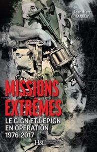 Jean-Marc Tanguy - Missions extrêmes - Le GIGN et l'EPIGN en opération, 1976-2017.