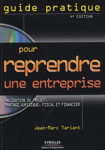 Jean-Marc Tariant - Guide pratique pour reprendre une entreprise - Validation du projet, montage juridique, fiscal et financier, témoignages et cas pratiques. 1 Cédérom
