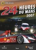Jean-Marc Teissèdre et Christian Moity - 24 Heures du Mans 2007 - Le livre officiel de la plus grande course d'endurance du monde.