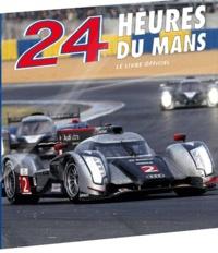 Jean-Marc Teissèdre et Christian Moity - 24 heures du Mans 2011 - Le livre officiel de laplus grande course d'endurance du monde.