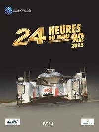 Jean-Marc Teissèdre et Christian Moity - 24 heures du Mans 2013, 90 ans - Le livre officiel de la plus grande course d'endurance du monde.