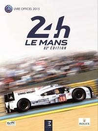Jean-Marc Teissèdre et Alain Bienvenu - 24h Le Mans 83e édition - Le livre officiel de la plus grande course d'endurance du monde.