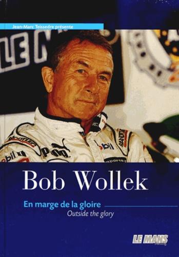 Jean-Marc Teissèdre - Bob Wollek - En marge de la gloire.