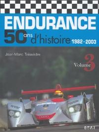 Jean-Marc Teissèdre - Endurance 50 ans d'histoire - Volume 3, 1982-2003.