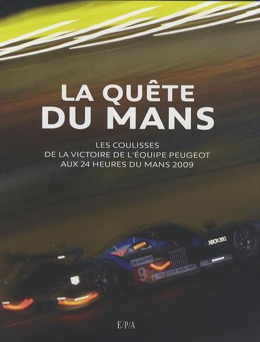 Jean-Marc Teissèdre - La quête du Mans - Les coulisses de la victoire de l'équipe Peugeot aux 24 heures du Mans 2009.
