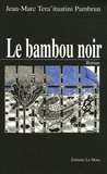 Jean-Marc-Tera'ituatini Pambrun - Le bambou noir.