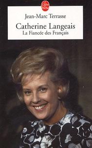 Jean-Marc Terrasse - Catherine Langeais, la fiancée des Français.
