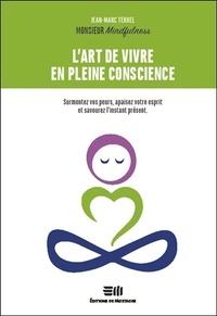 Jean-Marc TERREL - L'art de vivre en pleine conscience - Surmontez vos peurs, apaisez votre esprit et savourez l'instant présent.