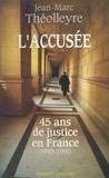 Jean-Marc Théolleyre - L'accusée - 45 ans de justice en France, 1945-1990.