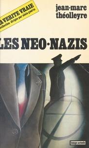 Jean-Marc Théolleyre - Les Néo-nazis.