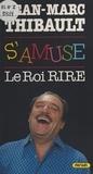 Jean-Marc Thibault - Jean-Marc Thibault s'amuse : Le Roi Rire.